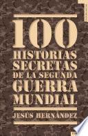 100 historias secretas de la Segunda Guerra Mundial