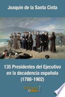 135 Presidentes del Ejecutivo en la decadencia española (1788-1902)
