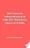 1857 Guerra de Independencia de la India/1857 Motín de Los Cipayos de la India.