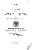 1907. Leyes de la Asamblea Legislativa del Territorio de Nuevo Mexico, trigestima septima sesion