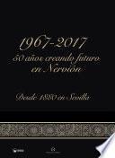 1967-2017: 50 Años creando futuro en Nervión (desde 1880 en Sevilla)