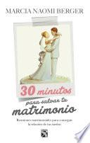 30 Minutos para salvar tu matrimonio