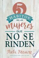 5 hábitos de las mujeres que no se rinden / 5 Habits of Women Who Don't Quit