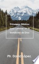 5 Principios Bíblicos para Caminar en la bendición de Dios