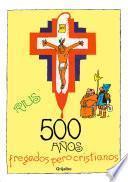 500 años fregados pero cristianos (Colección Rius)