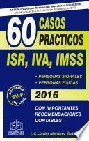 60 Casos Prácticos ISR, IVA, IMSS 2016