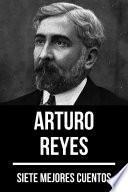 7 mejores cuentos de Arturo Reyes
