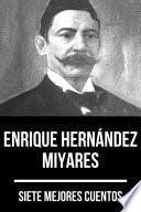 7 mejores cuentos de Enrique Hernández Miyares