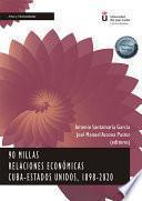 90 millas. Relaciones económicas Cuba-Estados Unidos, 1898-2020