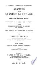 A complete theoretical and practical grammar of the Spanish language. [With] A key to the exercises