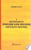 A Dictionary of English and Spanish Equivalent Proverbs