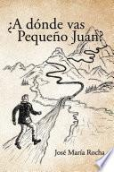 ¿A dónde vas Pequeño Juan?