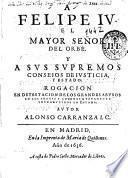 A Felipe IV ... y a sus supremos Conseios de Iusticia y Estado, Rogacion en detestacion de los grandes abusos en los traxes y adornos nueuamente introducidos en España