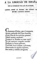 A la libertad de España, de la opresion de los Franceses. Cancion sobre el modelo del Cántico de Moyses: Cantemus Domino
