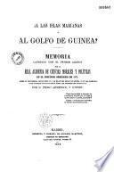A las Islas Marianas o al golfo de Guinea ? memoria... sobre si convendria establecer en las islas del golfo de Guinea, o en las Marianas, unas colonias penitenciarias...