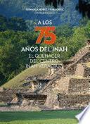 A los 75 años del INAH