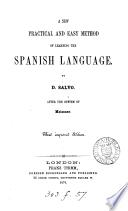 A new practical and easy method of learning the Spanish language, after the system of F. Ahn [by D. Salvo]. (1st, 2nd course).