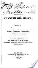 A New Spanish Grammar, Adapted to Every Class of Learners