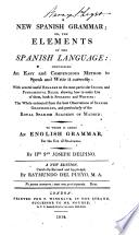 A new Spanish grammar; or, The elements of the Spanish language ... to which is added an English grammar, for the use of Spaniards ... A new edition, carefully revised and improved, by Raymundo del Pueyo