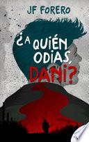 ¿A quién odias, Dani?