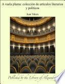 A vuela pluma: colecciÑn de artÕculos literarios y polÕticos