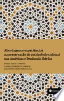 Abordagens e experiências na preservação do patrimônio cultural nas Américas e Península Ibérica