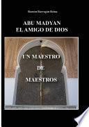 ABU MADYAN, EL AMIGO DE DIOS: UN MAESTRO DE MAESTROS