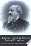 Academia venezolana. Discurso inaugural (por el gen. Guzmán Blanco)-su crítica, su defensa-juicios varios [&c.].