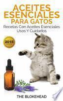 Aceites esenciales para gatos: Recetas con aceites esenciales, usos y cuidados