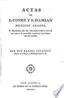 Actas de S. Cosme y S. Damian médicos árabes y pruebas de la inverisimilitud con que se ha pretendido introducir otros santos con este nombre