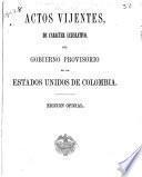 Actos vijentes, de carácter lejislativo, del gobierno provisorio de los Estados Unidos de Colombia