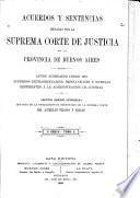 Acuerdos y sentencias dictadas por la Suprema corte de justicia de la provincia de Buenos Aires