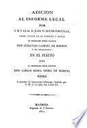 Adicion al Informe Legal por S. M. F. ... D. Juan VI., Rei de Portugal, como tutor de su sobrino y nicto el serenisimo Señor Infante Don Sebastian Gabriel de Borbon y de Braganza, en el Pleito con el serenisimo Señor Infante don Carlos Maria Isidro de Borbon, sobre la posesion del mayorazgoinfantazgo, fundado por S. M. C. ... Don Carlos III. [15 May, 1822.]