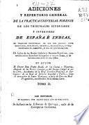 Adiciones y repertorio general de la practica universal forense de los tribunales superiores e inferiores de España e Indias...