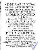 Admirable vida singulares virtudes y prodigiosa sabiduria del extático varón P.D. Dionysio Rickel,llamado vulgarmente el Cartusiano