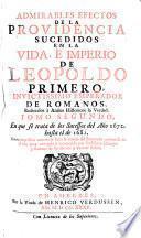 Admirables efectos de la providencia sucedidos en la vida, é imperio de Leopoldo primero
