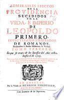 Admirables efectos de la providencia sucedidos en la vida, é imperio de Leopoldo primero, invictissimo emperador de Romanos, reduzelos à anales historicos la verdad