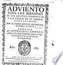 Aduiento con los sermones de sus quatro dominicas, y las fiestas de su tiempo, hasta los Reyes