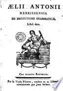 Aelii Antonii Nebrisensis De institutione grammaticae libri duo