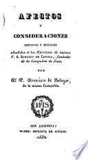 Afectos y consideraciones devotas y eficaces añadidas á los Ejercicios de nuestro P. S. Ignacio de Loyola, fundador de la Compañía de Jesús