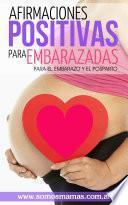 Afirmaciones positivas para embarazadas (Para el embarazo y el posparto)