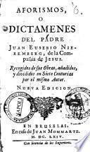 Aforismos, o dictámenes del padre Juan Eusebio Nieremberg, de la Compañía de Jesús, recogidos de sus obras, añadidos y divididos ... por el mismo autor