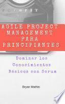 Agile Project Management para Principiantes: Dominar los Conocimientos Básicos con Scrum