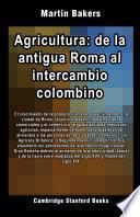 Agricultura: de la antigua Roma al intercambio colombino