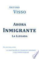 Ahora Inmigrante La Llegada