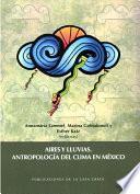 Aires y lluvias. Antropología del clima en México