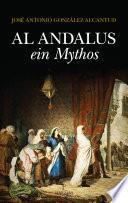 Al-Andalus, ein Mythos. Ursprünge und Aktualität eines kulturellen Ideals