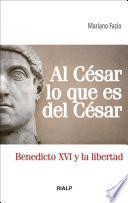 Al César lo que es del César : Benedicto XVI y la libertad