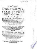 Al Exmo Señor Don Garcia Sarmiento de Sotomayor y Luna ... en informe del nuevo beneficio que se ha dado a los metales ordinarios de plata por azogue, etc