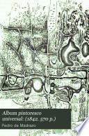 Album pintoresco universal: (1842. 570 p.)